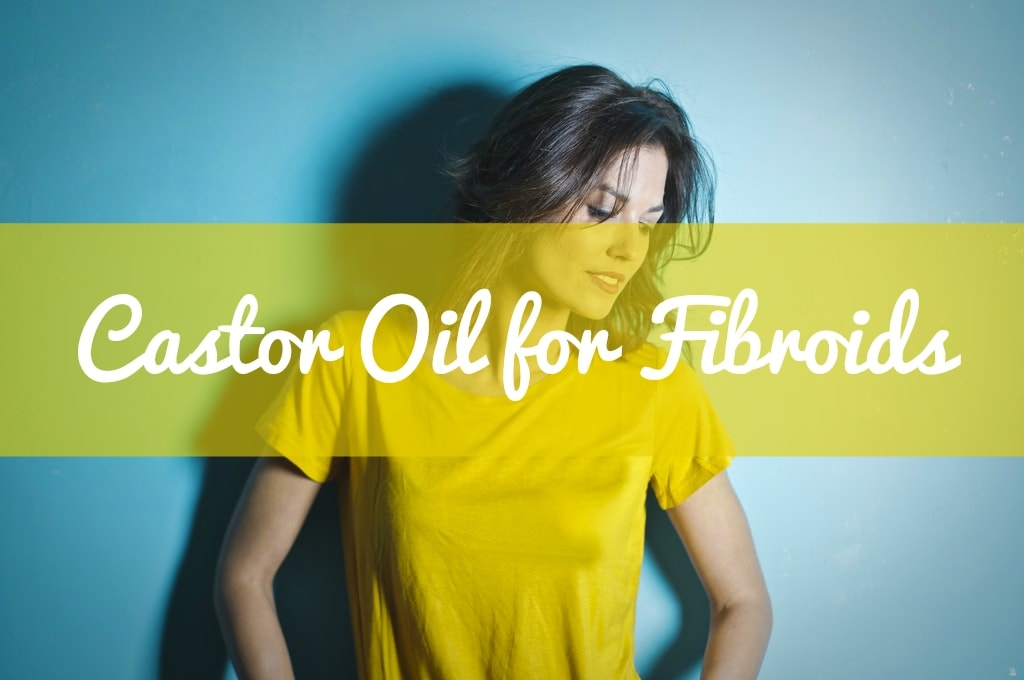 Castor Oil for Fibroids | Castor Oil Guide